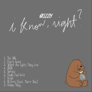 Grizzly - i know, right?