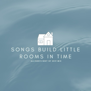 Best of 2019: Songs Build Little Rooms in Time