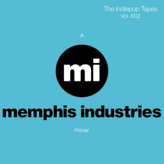 The Indiepop Tapes, Vol. 602: A Memphis Industries Primer
